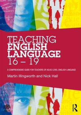 Teaching English Language 16 - 19: A comprehensive guide for teachers of AS/A2 level English Language