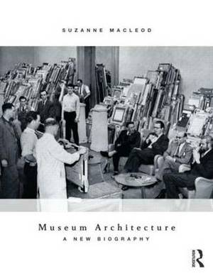 Museum Architecture: A New Biography