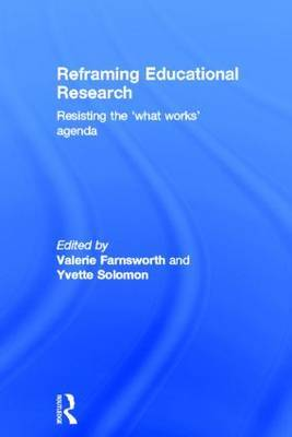 Reframing Educational Research: Resisting the 'what works' agenda