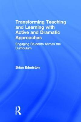 Transforming Teaching and Learning with Active and Dramatic Approaches: Engaging Students Across the Curriculum