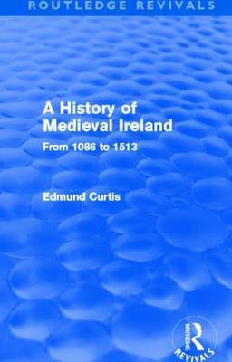 A History of Medieval Ireland: From 1086 to 1513