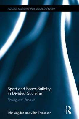 Sport and Peace-Building in Divided Societies: Playing with Enemies
