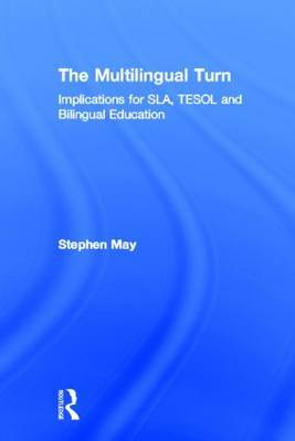 The Multilingual Turn: Implications for SLA, TESOL, and Bilingual Education