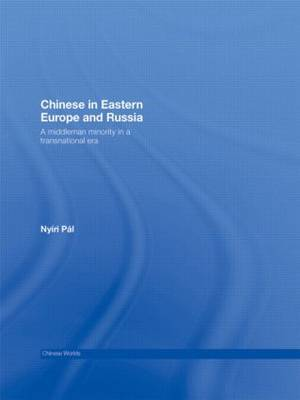 Chinese in Eastern Europe and Russia: A Middleman Minority in a Transnational Era