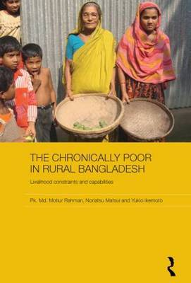 The Chronically Poor in Rural Bangladesh: Livelihood Constraints and Capabilities