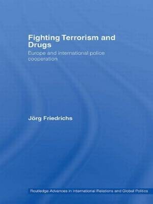 Fighting Terrorism and Drugs: Europe and International Police Cooperation