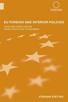 EU Foreign and Interior Policies: Cross-Pillar Politics and the Social Construction of Sovereignty
