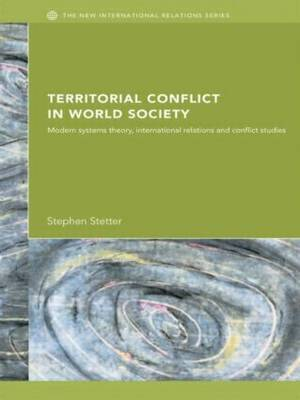 Territorial Conflicts in World Society: Modern Systems Theory, International Relations and Conflict Studies
