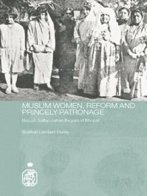 Muslim Women, Reform and Princely Patronage: Nawab Sultan Jahan Begam of Bhopal
