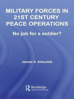 Military Forces in 21st Century Peace Operations: No Job for a Soldier?
