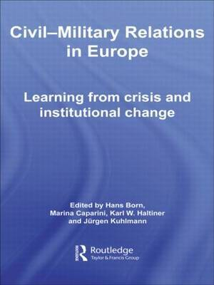 Civil-Military Relations in Europe: Learning from Crisis and Institutional Change