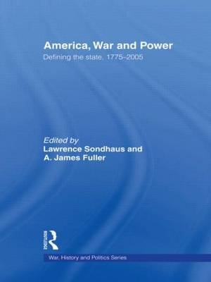 America, War and Power: Defining the State, 1775-2005