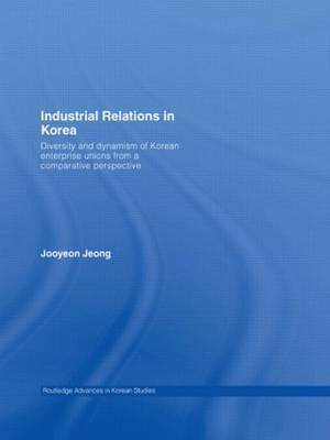Industrial Relations in Korea: Diversity and Dynamism of Korean Enterprise Unions from a Comparative Perspective