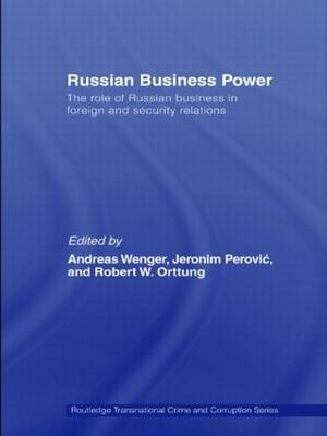 Russian Business Power: The Role of Russian Business in Foreign and Security Relations