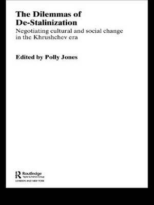 The Dilemmas of De-Stalinization: Negotiating Cultural and Social Change in the Khrushchev Era