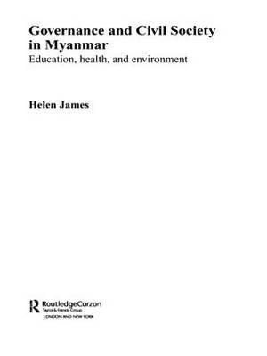 Governance and Civil Society in Myanmar: Education, Health and Environment