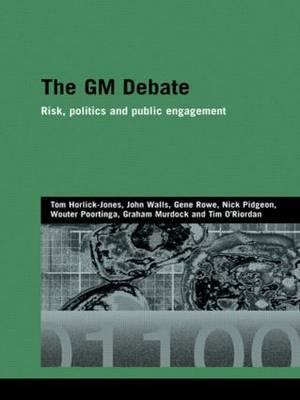 The GM Debate: Risk, Politics and Public Engagement