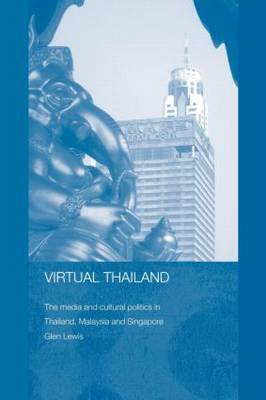 Virtual Thailand: The Media and Cultural Politics in Thailand, Malaysia and Singapore