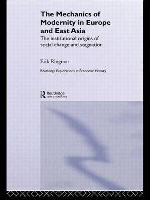 The Mechanics of Modernity in Europe and East Asia: Institutional Origins of Social Change and Stagnation