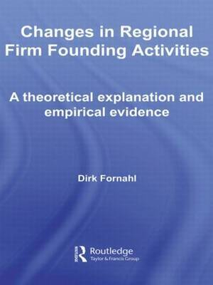 Changes in Regional Firm Founding Activities: A Theoretical Explanation and Empirical Evidence