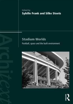 Stadium Worlds: Football, Space and the Built Environment