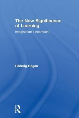 The New Significance of Learning: Imagination's Heartwork