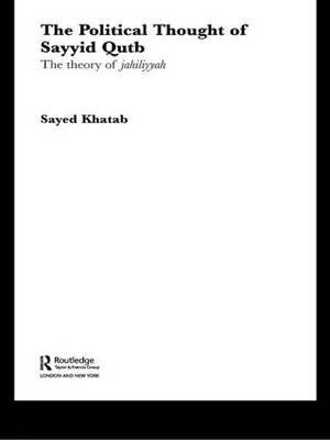 The Political Thought of Sayyid Qutb: The Theory of Jahiliyyah