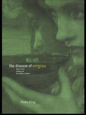 The Disease of Virgins: Green Sickness, Chlorosis and the Problems of Puberty