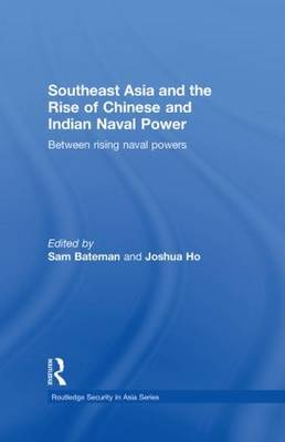 Southeast Asia and the Rise of Chinese and Indian Naval Power: Between Rising Naval Powers