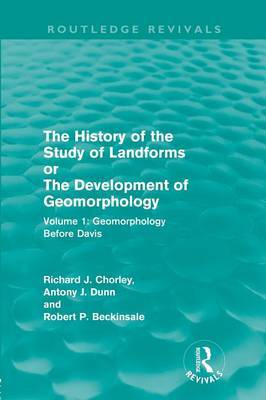 The History of the Study of Landforms: Or the Development of Geomorphology: Volume 1: Geomorphology Before Davis
