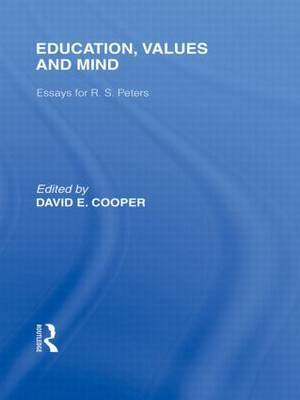 Education, Values and Mind (International Library of the Philosophy of Education Volume 6): Essays for R. S. Peters