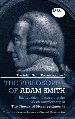 The Philosophy of Adam Smith: The Adam Smith Review: Volume 5: Essays Commemorating the 250th Anniversary of the Theory of Moral Sentiments