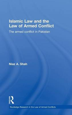 Islamic Law and the Law of Armed Conflict: The Conflict in Pakistan