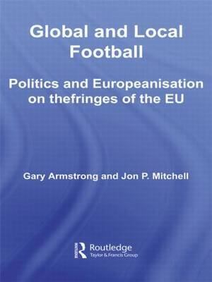 Global and Local Football: Politics and Europeanization on the fringes of the EU