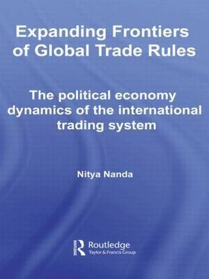 Expanding Frontiers of Global Trade Rules: The Political Economy Dynamics of the International Trading System