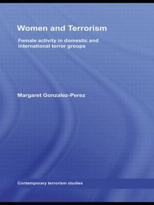 Women and Terrorism: Female Activity in Domestic and International Terror Groups