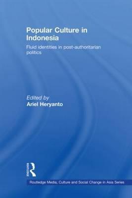 Popular Culture in Indonesia: Fluid Identities in Post-authoritarian Politics