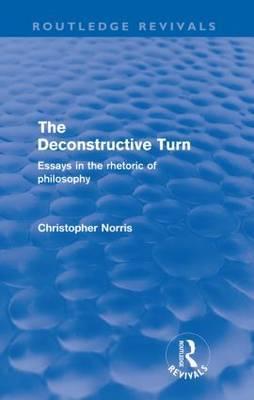 The Deconstructive Turn: Essays in the Rhetoric of Philosophy