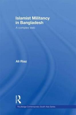 Islamist Militancy in Bangladesh: A Complex Web