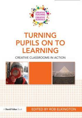 Turning Pupils Onto Learning: Creative Classrooms in Action