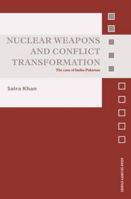 Nuclear Weapons and Conflict Transformation: The Case of India-Pakistan
