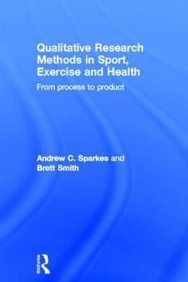 Qualitative Research Methods in Sport, Exercise and Health: From Process to Product