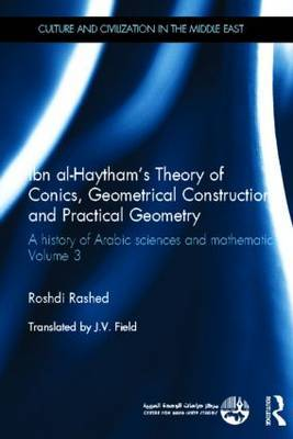 Ibn Al-Haytham's Theory of Conics, Geometrical Constructions and Practical Geometry: A History of Arabic Sciences and Mathematics Volume 3: Volume 3