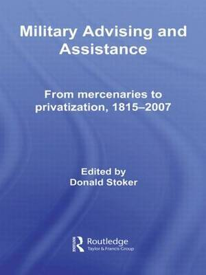 Military Advising and Assistance: From Mercenaries to Privatization, 1815-2007
