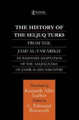The History of the Seljuq Turks: The Saljuq-nama of Zahir al-Din Nishpuri
