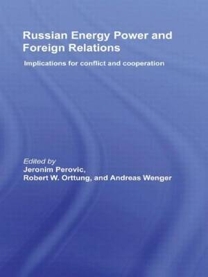 Russian Energy Power and Foreign Relations: Implications for Conflict and Cooperation