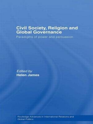 Civil Society, Religion and Global Governance: Paradigms of Power and Persuasion
