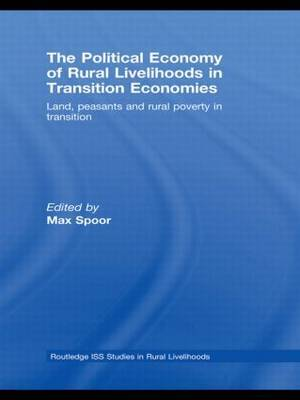 The Political Economy of Rural Livelihoods in Transition Economies: Land, Peasants and Rural Poverty in Transition