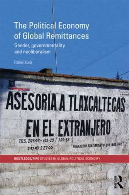 The Political Economy of Global Remittances: Gender, Governmentality and Neoliberalism