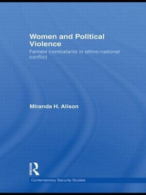 Women and Political Violence: Female Combatants in Ethno-National Conflict